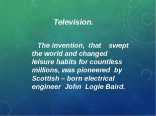 Television. The invention, that swept the world and changed leisure habits fo