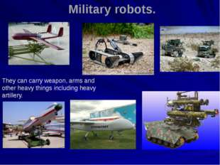 Military robots. They can carry weapon, arms and other heavy things including