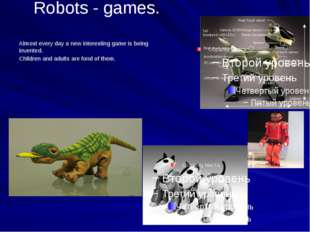 Robots - games. Almost every day a new interesting game is being invented. Ch