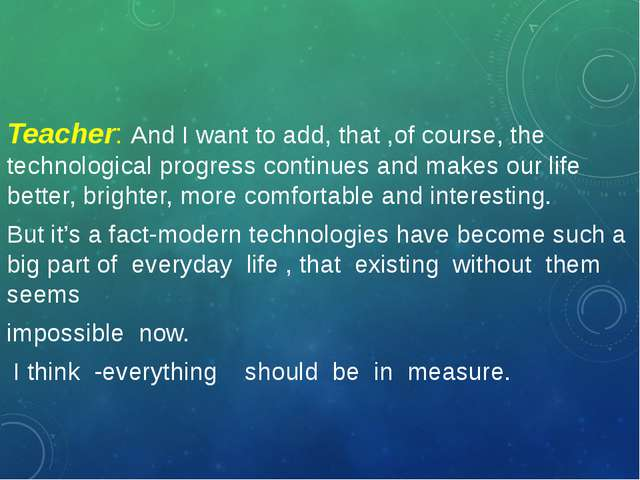 Teacher: And I want to add, that ,of course, the technological progress conti...