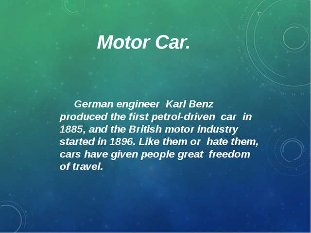 Motor Car. German engineer Karl Benz produced the first petrol-driven car in...