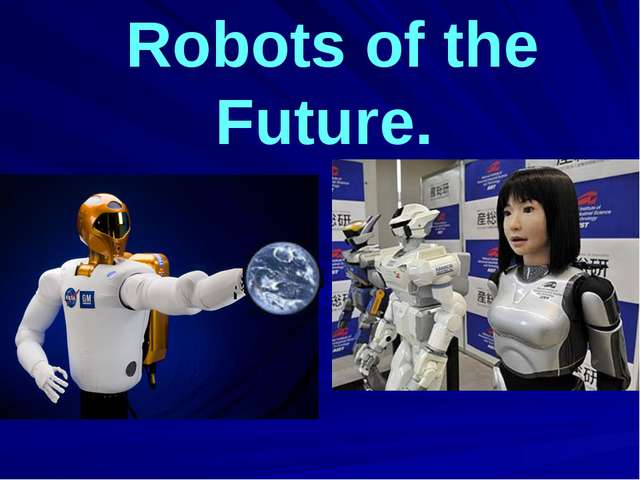 Robots of the Future.
