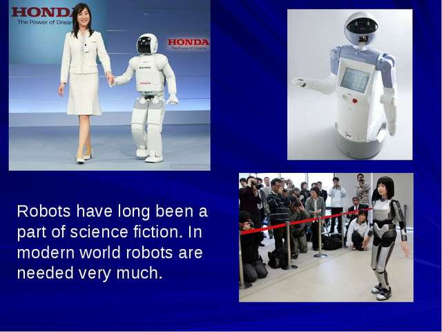 Robots have long been a part of science fiction. In modern world robots are n...