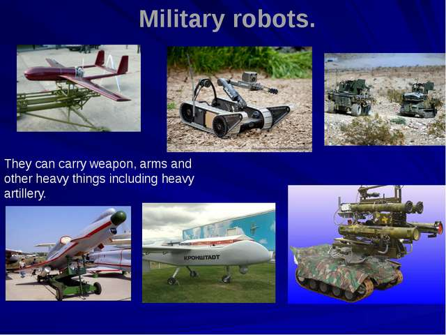 Military robots. They can carry weapon, arms and other heavy things including...