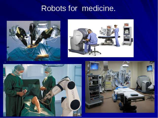 Robots for medicine. .