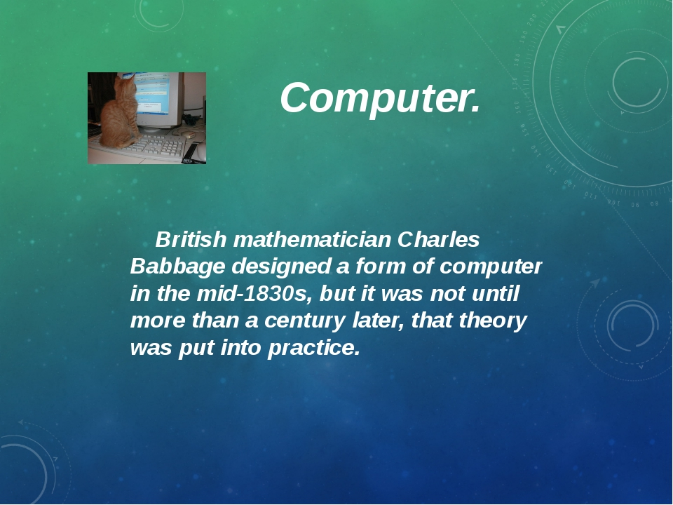 Computer. British mathematician Charles Babbage designed a form of computer i...