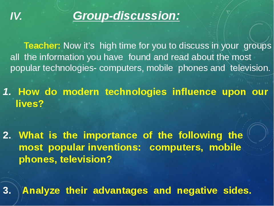 IV. Group-discussion: Teacher: Now it's high time for you to discuss in your...