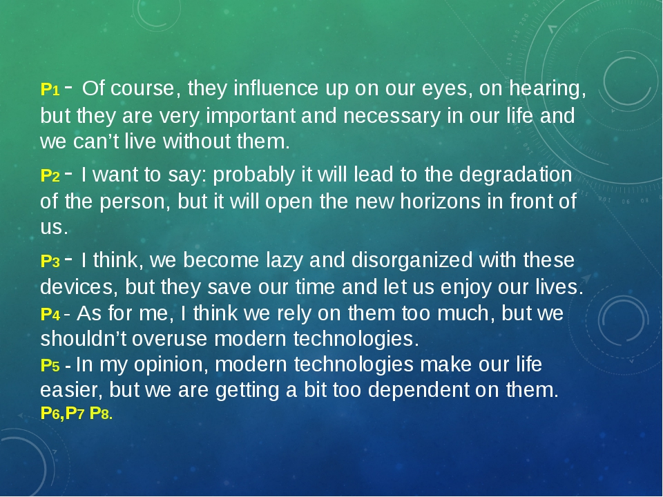 P1 - Of course, they influence up on our eyes, on hearing, but they are very...