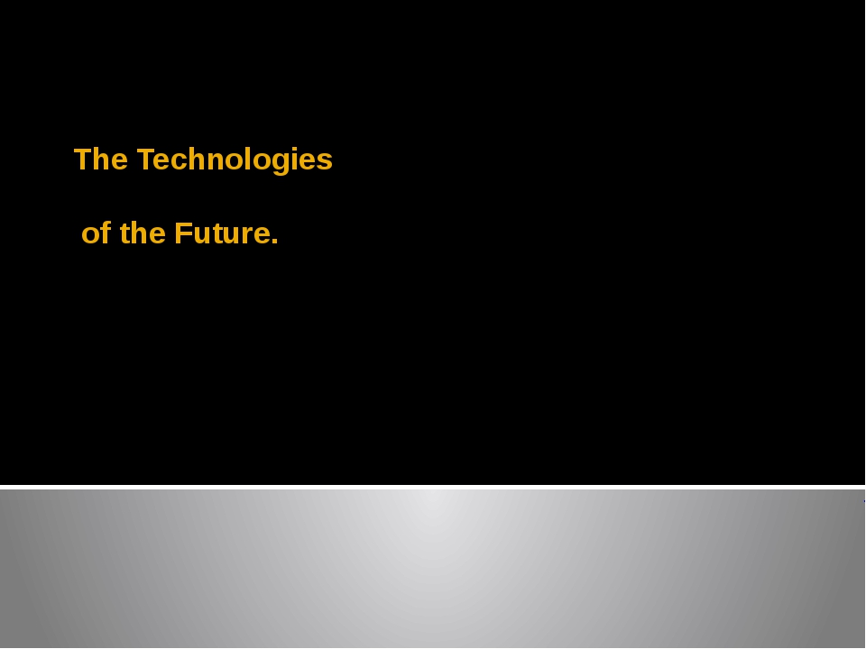 The Technologies of the Future.