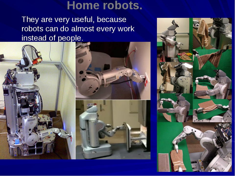Home robots. They are very useful, because robots can do almost every work in...