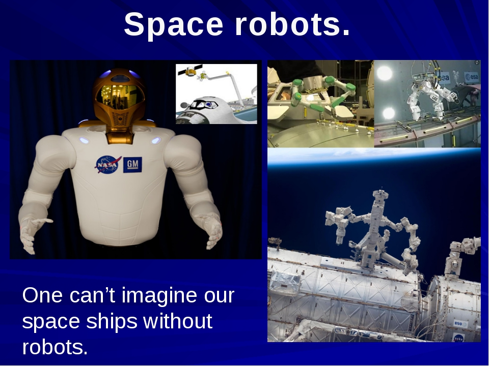 Space robots. One can't imagine our space ships without robots.