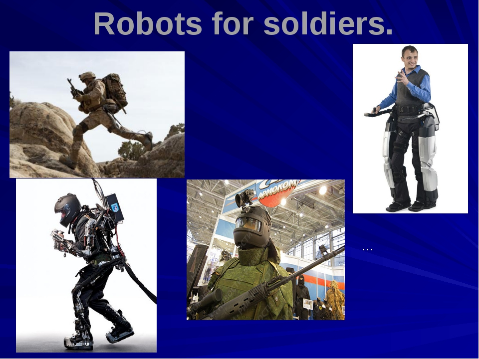 … Robots for soldiers.