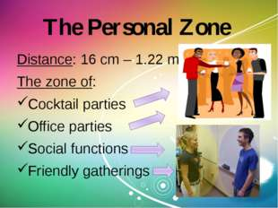 The Personal Zone Distance: 16 cm – 1.22 m The zone of: Cocktail parties Offi
