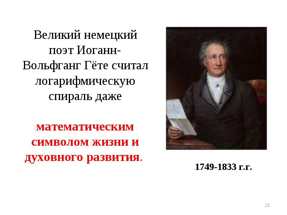 * Великий немецкий поэт Иоганн-Вольфганг Гёте считал логарифмическую спираль...