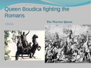 Queen Boudica fighting the Romans Her sculpture in London on the bank of the