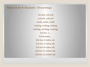 Heute ist der 8. Dezember (Donnerstag) ich-ach, ich-ach ach-ich, ach-ich nich