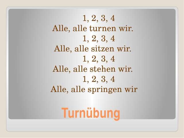 Turnübung 1, 2, 3, 4 Alle, alle turnen wir. 1, 2, 3, 4 Alle, alle sitzen wir...