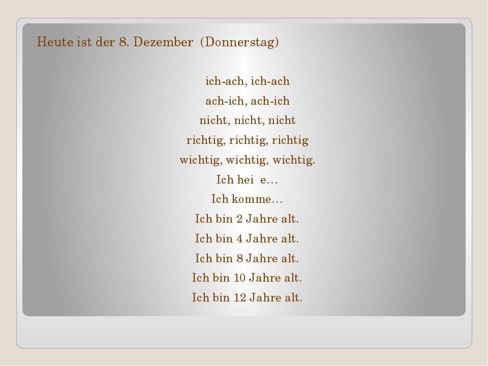 Heute ist der 8. Dezember (Donnerstag) ich-ach, ich-ach ach-ich, ach-ich nich...