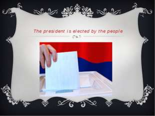 The president is elected by the people