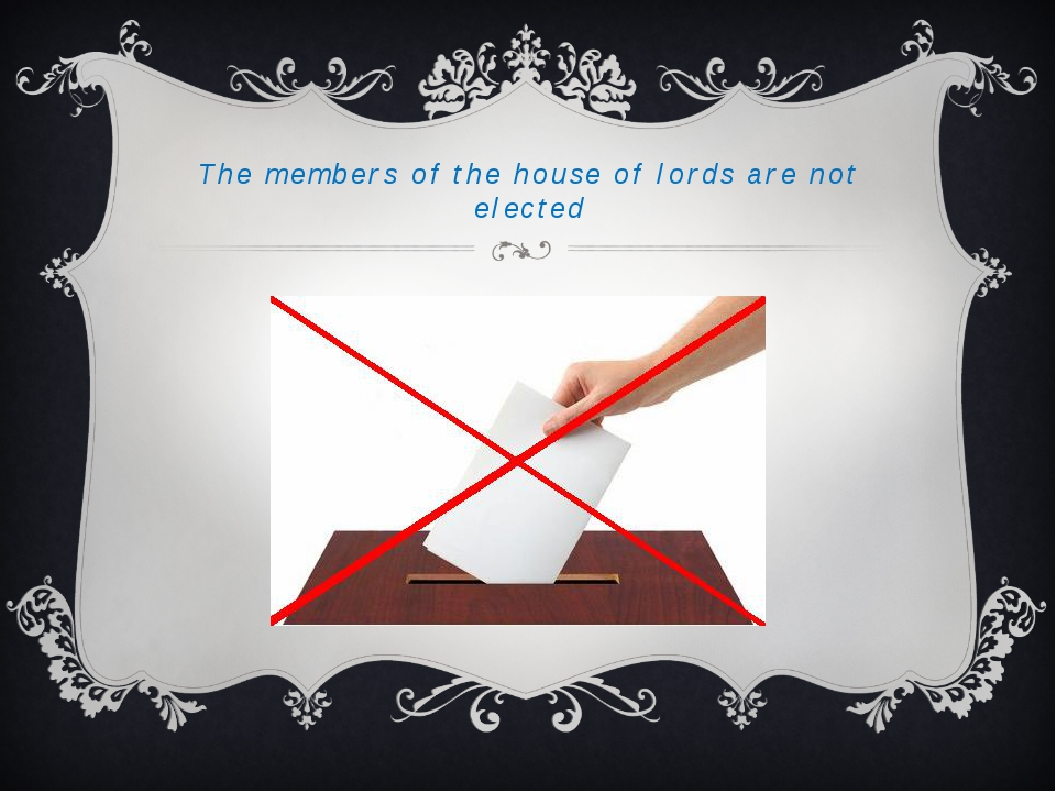 The members of the house of lords are not elected