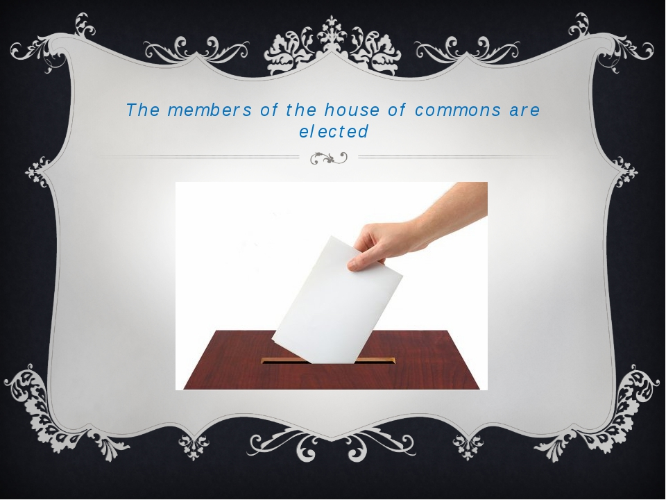 The members of the house of commons are elected