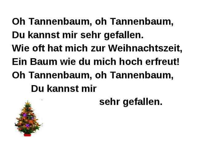 Oh Tannenbaum, oh Tannenbaum, Du kannst mir sehr gefallen. Wie oft hat mich z...