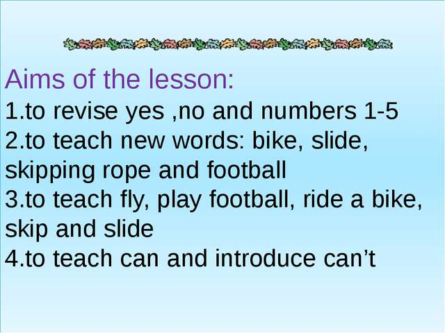 Aims of the lesson: 1.to revise yes ,no and numbers 1-5 2.to teach new words:...