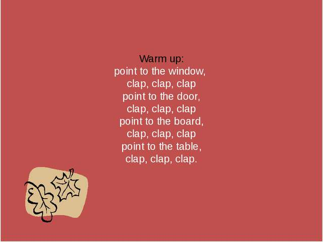 Warm up: point to the window, clap, clap, clap point to the door, clap, clap...