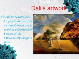 Dali's artwork He said he believed that his paintings came from an unreal dre