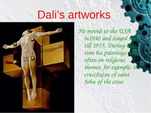 Dali's artworks He moved to the USA in1940 and stayed there till 1955. During