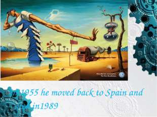 The End In 1955 he moved back to Spain and died in1989
