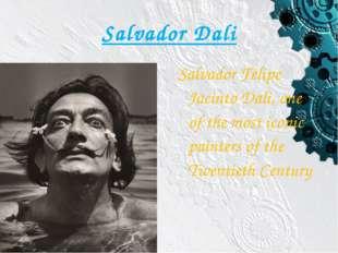 Salvador Dali Salvador Felipe Jacinto Dali, one of the most iconic painters o