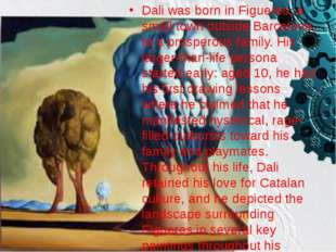 Dali was born in Figueres, a small town outside Barcelona, to a prosperous fa