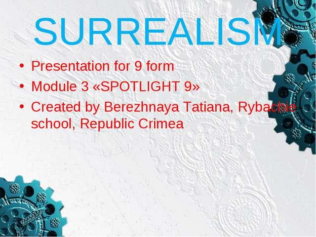 SURREALISM Presentation for 9 form Module 3 «SPOTLIGHT 9» Created by Berezhna...