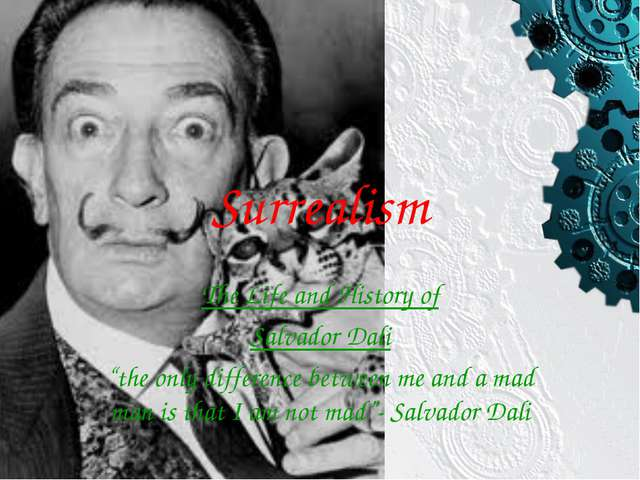 """Surrealism The Life and History of Salvador Dali """"the only difference between..."""