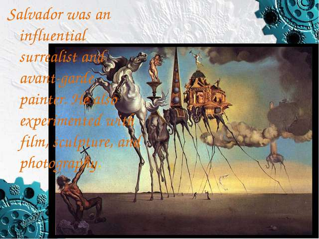 Salvador was an influential surrealist and avant-garde painter. He also exper...