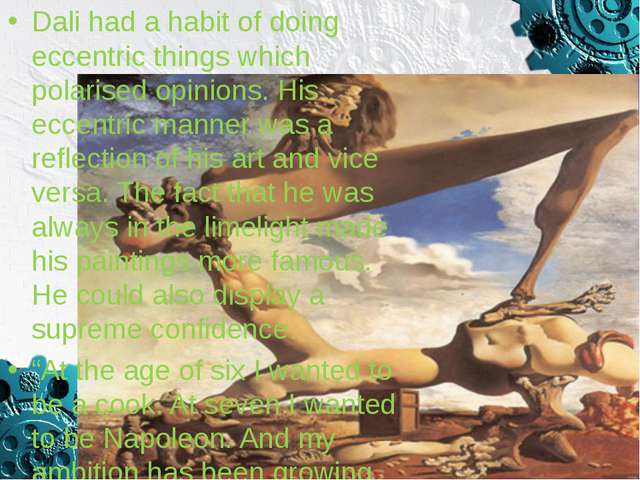 Dali had a habit of doing eccentric things which polarised opinions. His ecce...