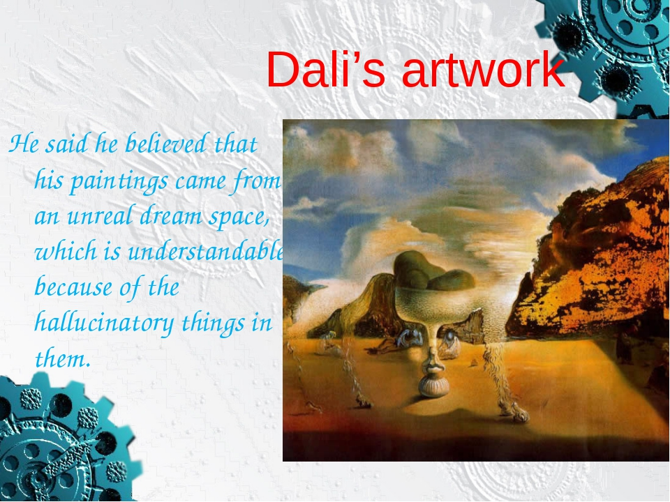 Dali's artwork He said he believed that his paintings came from an unreal dre...