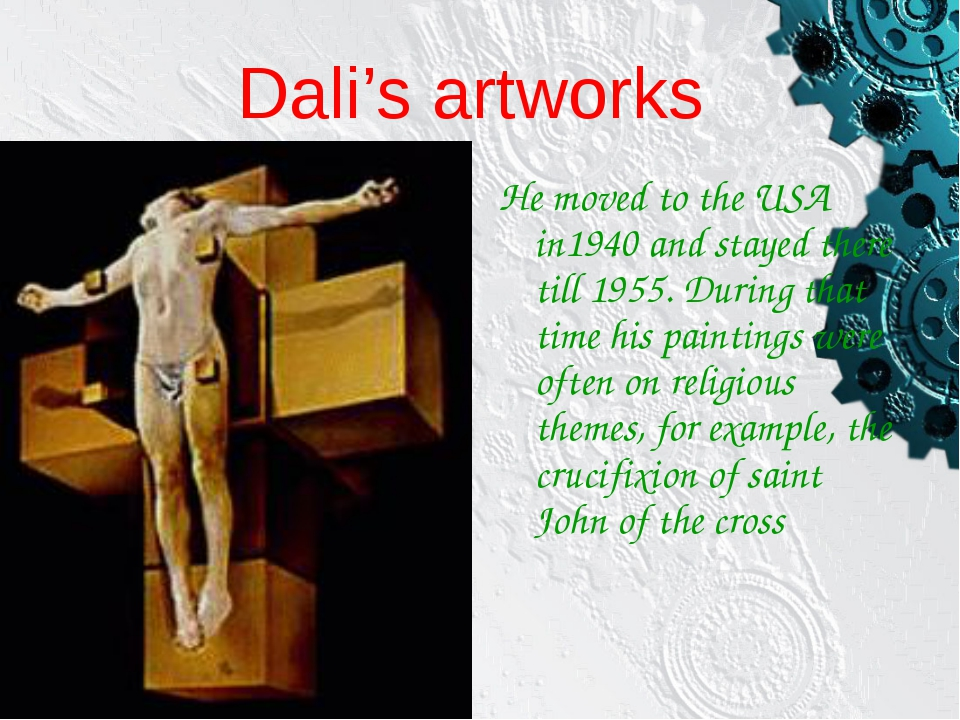 Dali's artworks He moved to the USA in1940 and stayed there till 1955. During...