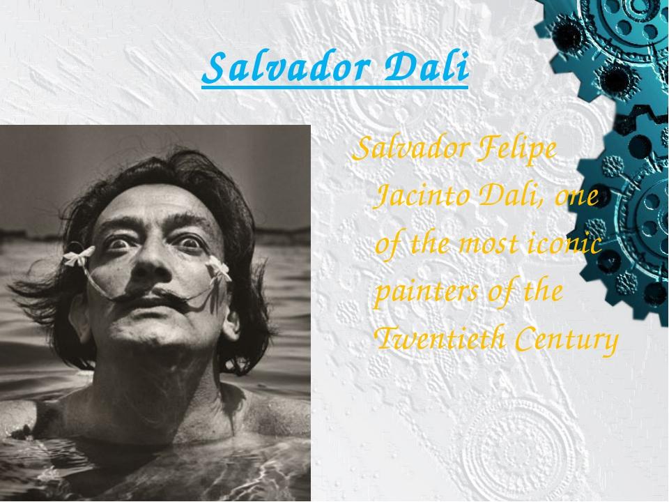 Salvador Dali Salvador Felipe Jacinto Dali, one of the most iconic painters o...
