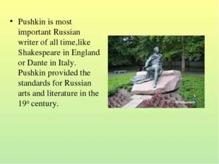 Pushkin is most important Russian writer of all time,like Shakespeare in Engl