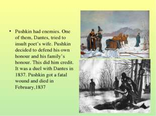 Pushkin had enemies. One of them, Dantes, tried to insult poet's wife. Pushki