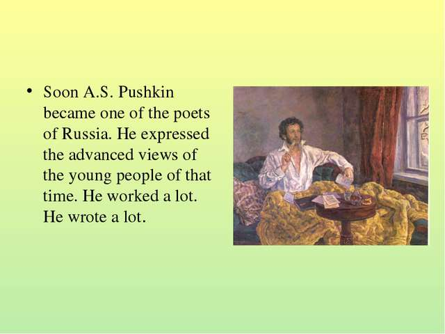Soon A.S. Pushkin became one of the poets of Russia. He expressed the advance...