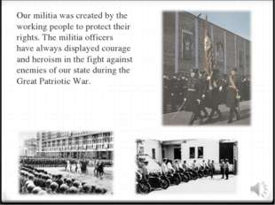 Our militia was created by the working people to protect their rights. The mi