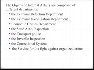 The Organs of Internal Affairs are composed of different departments: the Cri