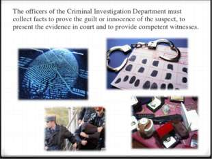 The officers of the Criminal Investigation Department must collect facts to p