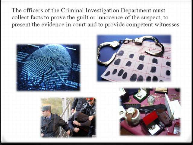 The officers of the Criminal Investigation Department must collect facts to p...