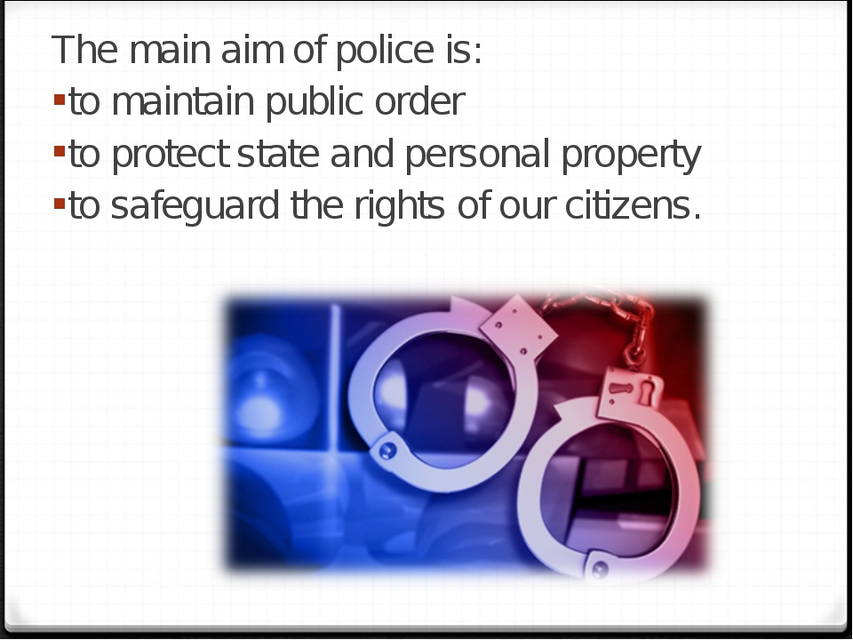 The main aim of police is: to maintain public order to protect state and pers...