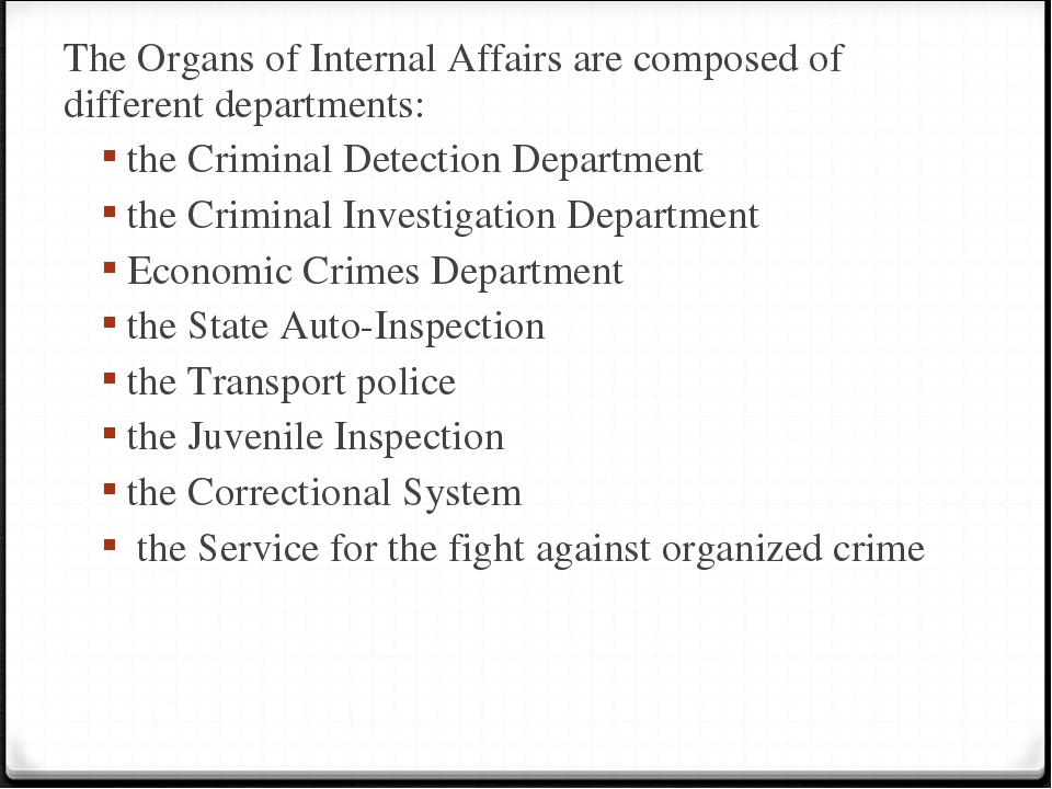 The Organs of Internal Affairs are composed of different departments: the Cri...