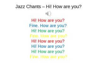 Jazz Chants – Hi! How are you? Hi! How are you? Fine. How are you? Hi! How